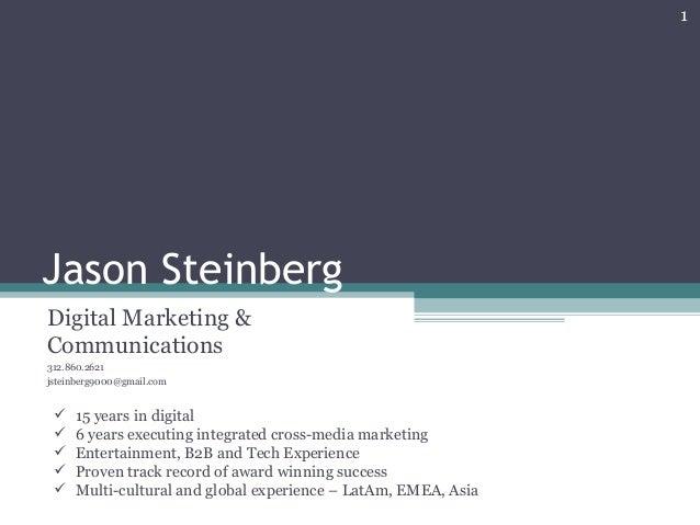 Jason Steinberg Digital Marketing & Communications 312.860.2621 jsteinberg9000@gmail.com 1  15 years in digital  6 years...