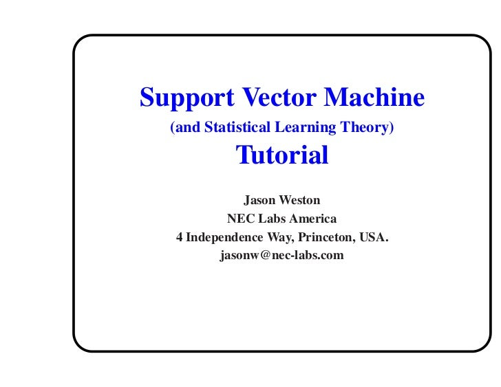 Support Vector Machine  (and Statistical Learning Theory)           Tutorial             Jason Weston          NEC Labs Am...