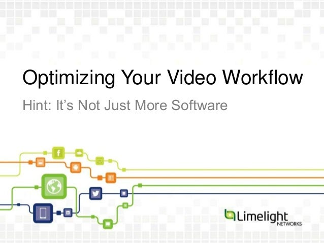 Optimizing Your Video WorkflowHint: It's Not Just More Software