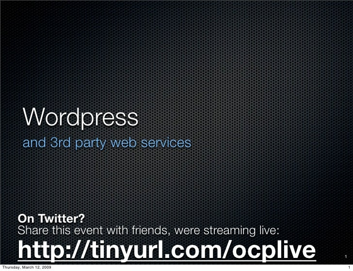 Wordpress          and 3rd party web services            On Twitter?        Share this event with friends, were streaming ...