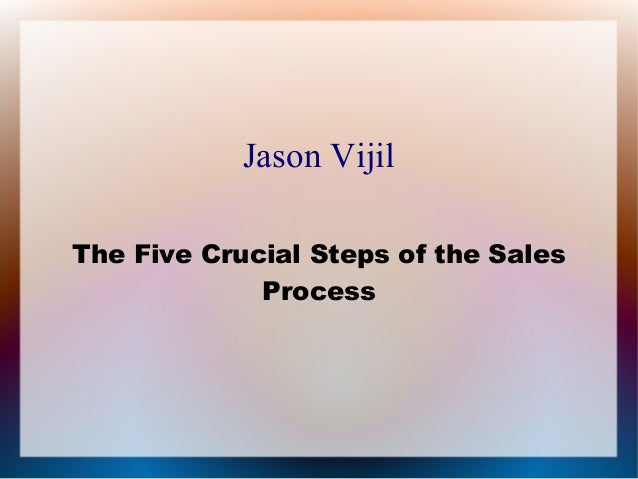 Jason Vijil The Five Crucial Steps of the Sales Process