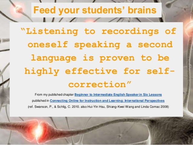 """Feed your students' brains  """"Listening to recordings of oneself speaking a second language is proven to be highly effectiv..."""