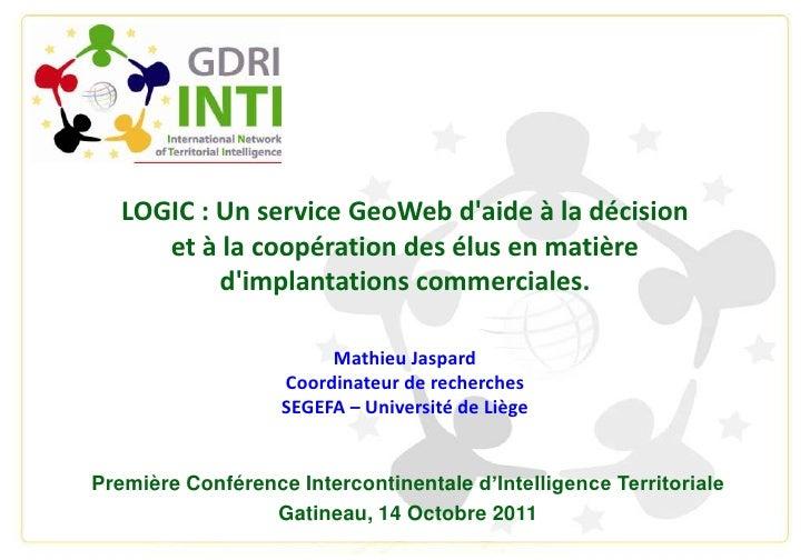 LOGIC : Un service GeoWeb d'aide à la décision <br />et à la coopération des élus en matière <br />d'implantations commerc...
