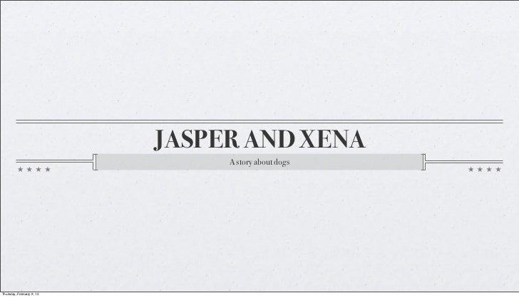 JASPER AND XENA                                A story about dogsThursday, February 9, 12