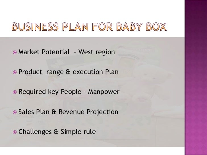 Business plan for BabY box<br />Market Potential  – West region<br />Product  range & execution Plan<br />Required key Peo...