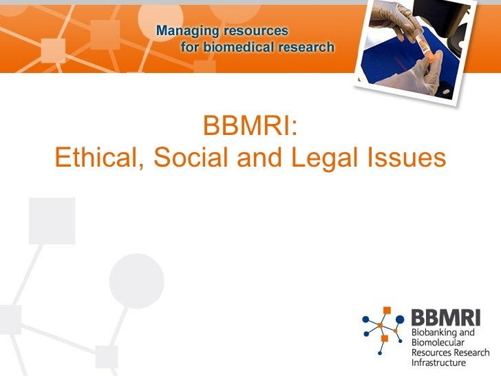 BBMRI: Ethical, Social and Legal Issues