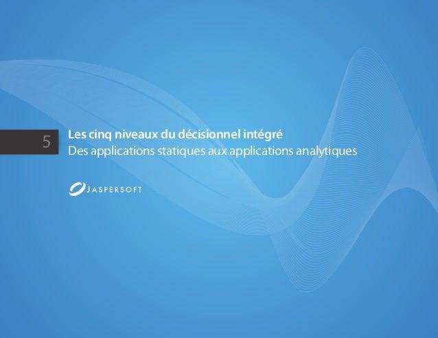 5 Les cinq niveaux du décisionnel intégré Des applications statiques aux applications analytiques