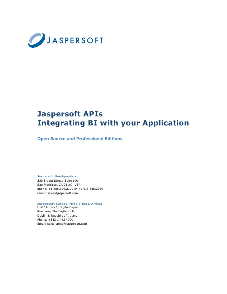 Jaspersoft APIs Integrating BI with your Application Open Source and Professional Editions     Jaspersoft Headquarters: 53...