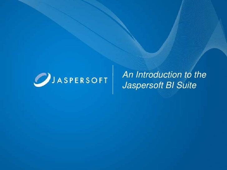 An Introduction to theJaspersoft BI Suite