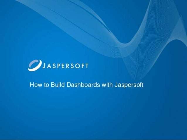 How to Build Dashboards with Jaspersoft
