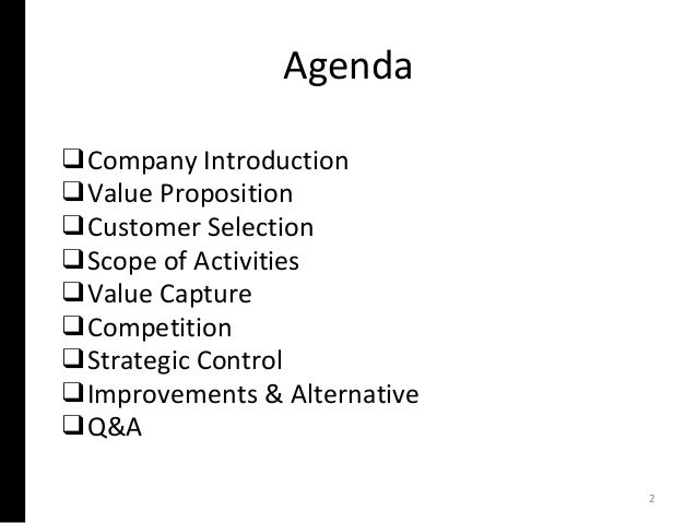 Agenda ❑Company Introduction ❑Value Proposition ❑Customer Selection ❑Scope of Activities ❑Value Capture ❑Competition ❑Stra...