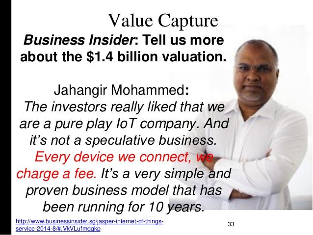 Value Capture 33 Business Insider: Tell us more about the $1.4 billion valuation. Jahangir Mohammed: The investors really ...