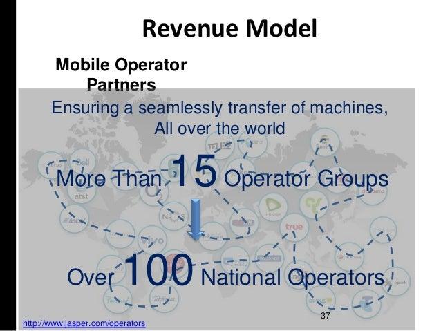 Mobile Operator Partners Ensuring a seamlessly transfer of machines, All over the world Revenue Model 37 http://www.jasper...