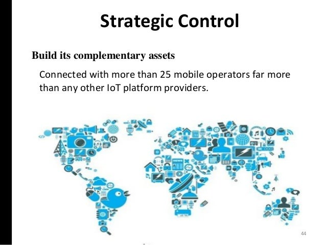 Strategic Control Build its complementary assets Connected with more than 25 mobile operators far more than any other IoT ...