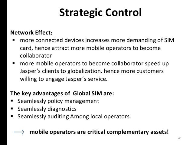 Strategic Control Network Effect:  more connected devices increases more demanding of SIM card, hence attract more mobile...