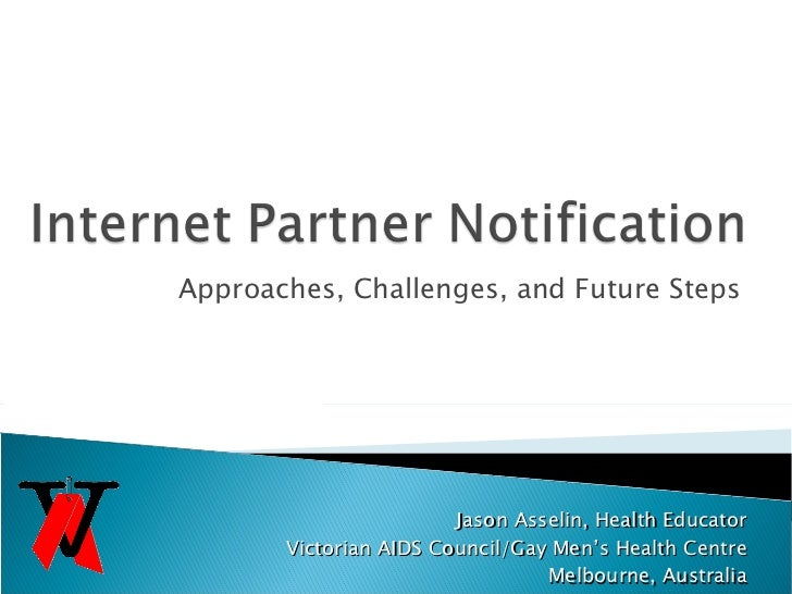 Approaches, Challenges, and Future Steps Jason Asselin, Health Educator Victorian AIDS Council/Gay Men's Health Centre Mel...
