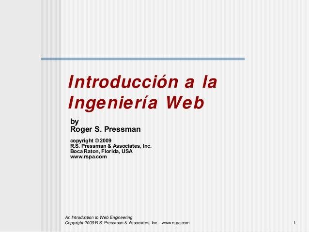 Introducción a la Ingeniería Web  by  Roger S. Pressman  copyright © 2009  R.S. Pressman & Associates, Inc.  Boca Raton, F...
