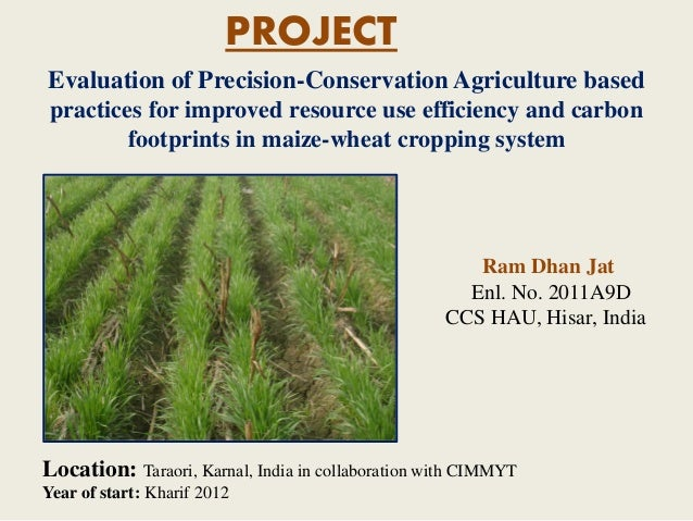 PROJECT Evaluation of Precision-Conservation Agriculture based practices for improved resource use efficiency and carbon f...
