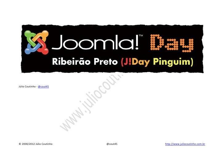 Júlio Coutinho - @cout45© 2000/2012 Júlio Coutinho   @cout45   http://www.juliocoutinho.com.br