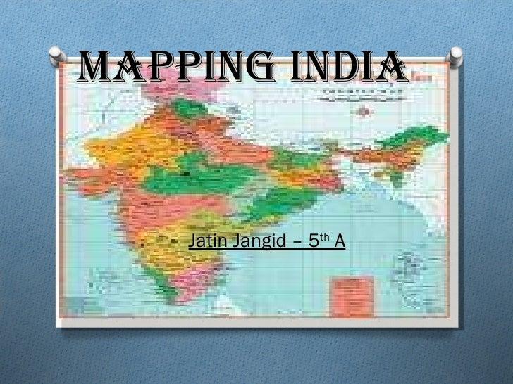 Mapping India   Jatin Jangid – 5 th  A
