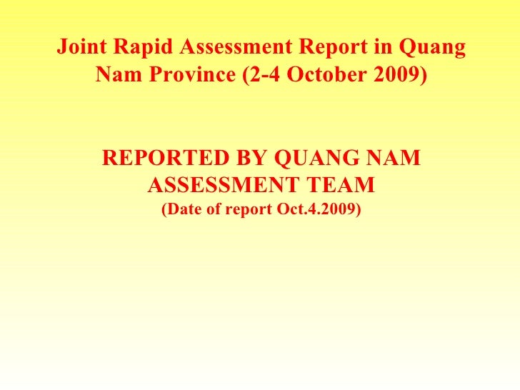 Joint Rapid Assessment Report in Quang Nam Province (2-4 October 2009) REPORTED BY QUANG NAM ASSESSMENT TEAM (Date of repo...