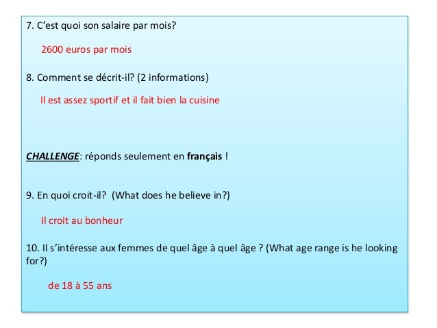 7. C'est quoi son salaire par mois? 8. Comment se décrit-il? (2 informations) CHALLENGE: réponds seulement en français ! 9...