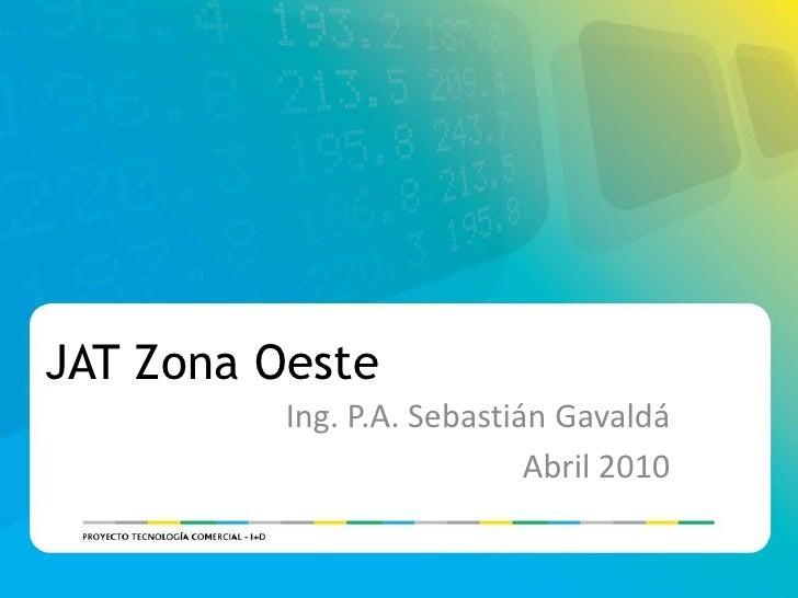 Ing. P.A. Sebastián Gavaldá<br />Abril 2010<br />JAT Zona Oeste<br />