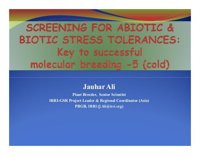 Jauhar Ali Plant Breeder, Senior Scientist IRRI-GSR Project Leader & Regional Coordinator (Asia) PBGB, IRRI (J.Ali@irri.or...