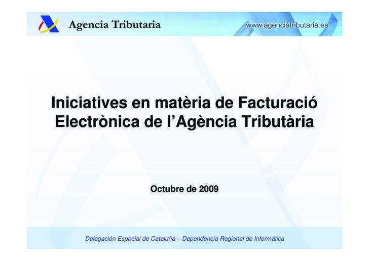 Iniciatives en matèria de Facturació  Electrònica de l'Agència Tributària                              Octubre de 2009    ...
