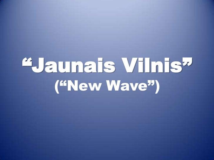 """""""Jaunais Vilnis""""   (""""New Wave"""")"""