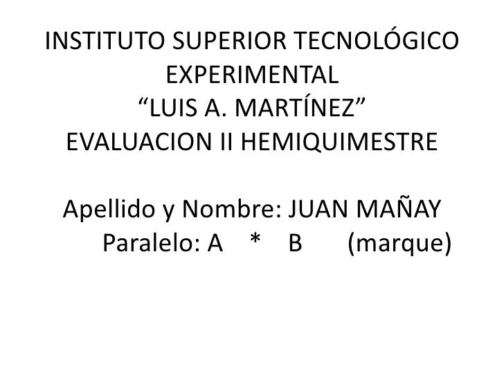 """INSTITUTO SUPERIOR TECNOLÓGICO         EXPERIMENTAL       """"LUIS A. MARTÍNEZ""""  EVALUACION II HEMIQUIMESTRE Apellido y Nombr..."""