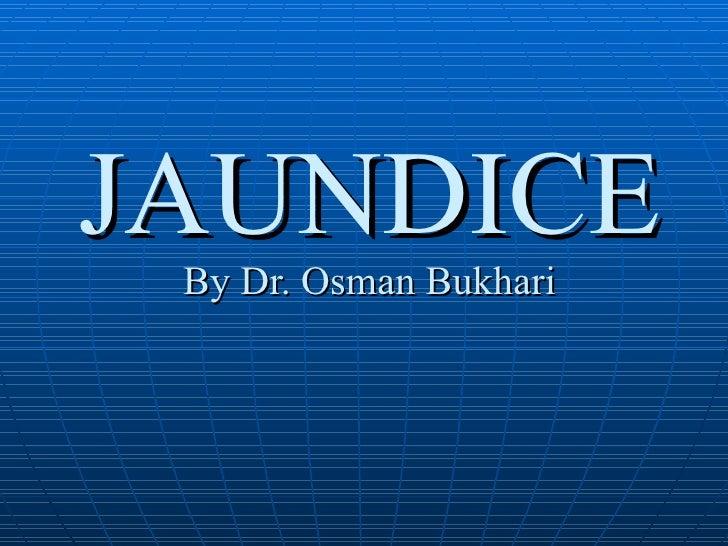 JAUNDICE By Dr. Osman Bukhari