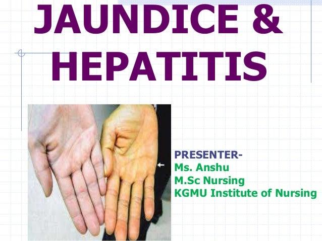 JAUNDICE & HEPATITIS PRESENTER- Ms. Anshu M.Sc Nursing KGMU Institute of Nursing