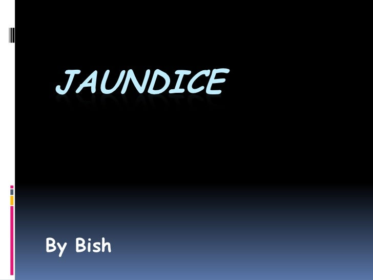 Jaundice<br />By Bish<br />