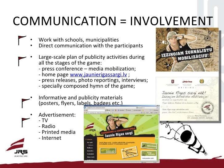 COMMUNICATION = INVOLVEMENT <ul><li>Work with schools, municipalities </li></ul><ul><li>Direct communication with the part...
