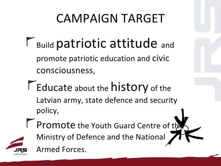 CAMPAIGN TARGET <ul><li>Build  patriotic attitude  and promote patriotic education and  civic consciousness , </li></ul><u...