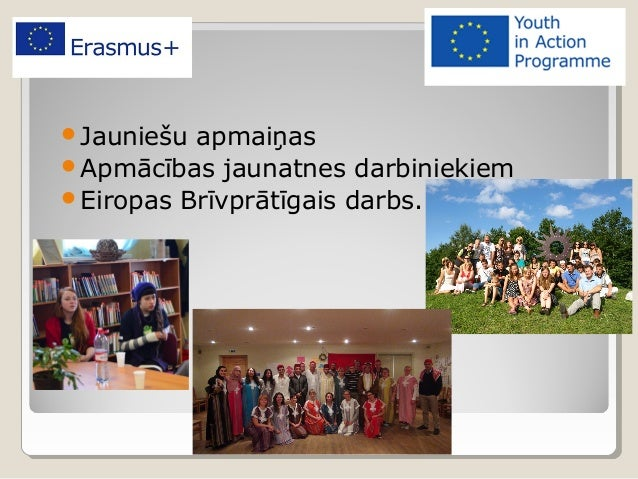 Jauniešu apmaiņas  Apmācības jaunatnes darbiniekiem  Eiropas Brīvprātīgais darbs.
