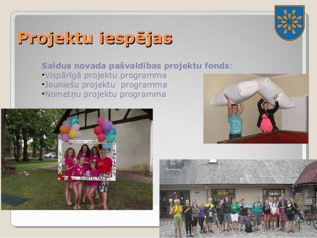 PPrroojjeekkttuu iieessppēējjaass  Saldus novada pašvaldības projektu fonds:  •Vispārīgā projektu programma  •Jauniešu pro...