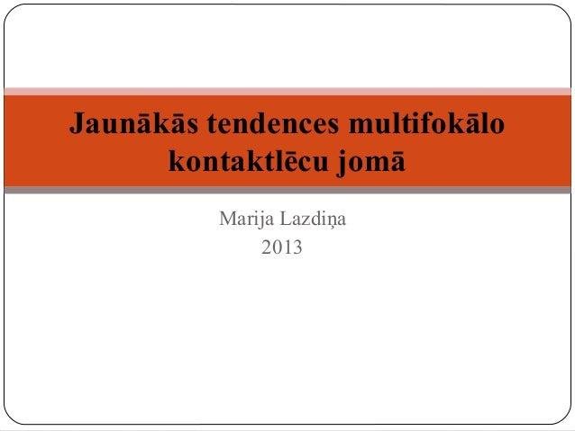 Marija Lazdiņa 2013 Jaunākās tendences multifokālo kontaktlēcu jomā