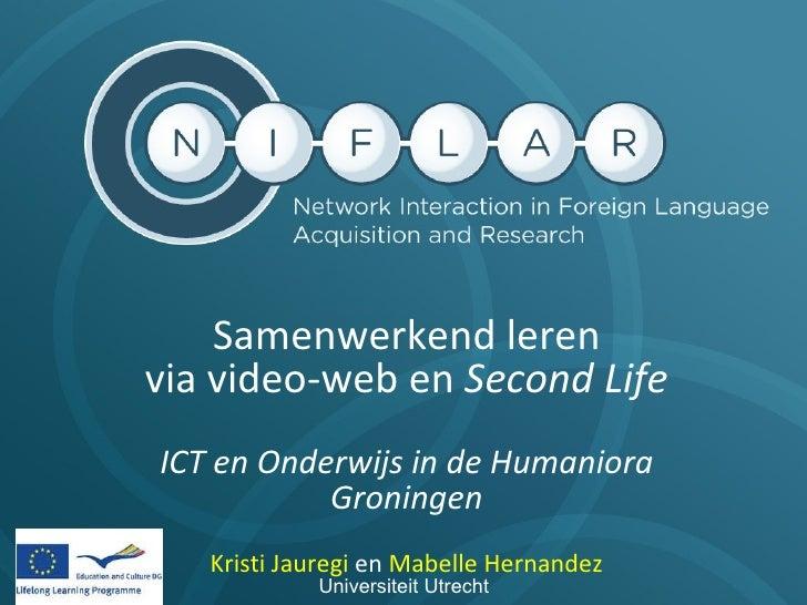 Samenwerkend leren  via video-web en  Second Life ICT en Onderwijs in de Humaniora Groningen Kristi Jauregi  en  Mabelle H...
