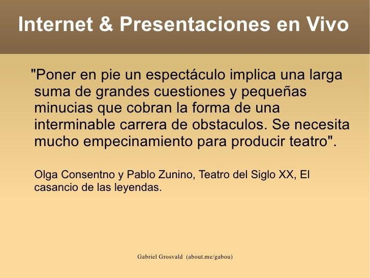 """Internet & Presentaciones en Vivo """"Poner en pie un espectáculo implica una larga  suma de grandes cuestiones y pequeñas  m..."""