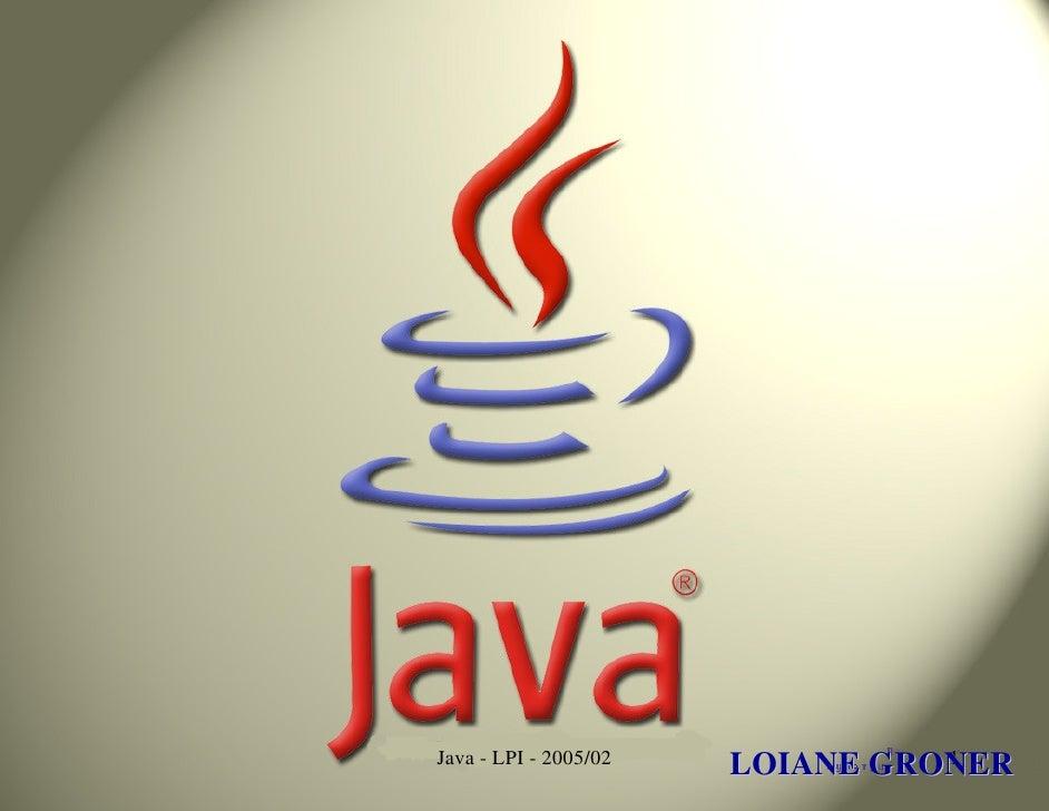Java - LPI - 2005/02   LOIANE GRONER                                  1