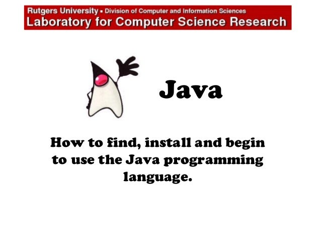 Java How to find, install and begin to use the Java programming language.