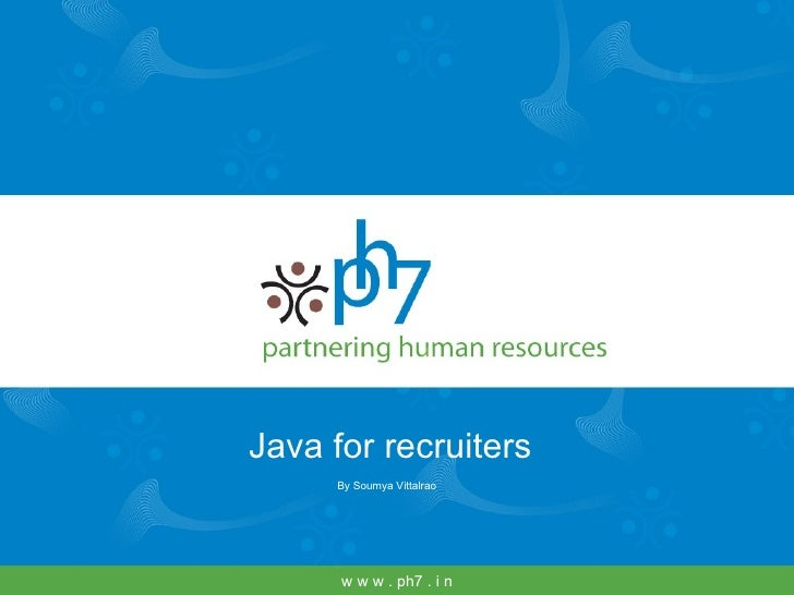 Java for recruiters By Soumya Vittalrao w w w . ph7 . i n