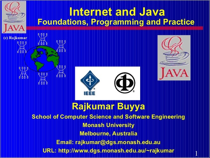 Internet and Java Foundations, Programming and Practice  Rajkumar Buyya School of Computer Science and Software Engineerin...