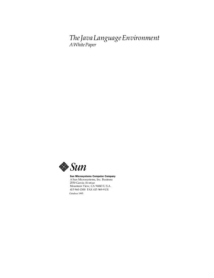 The Java Language EnvironmentA White PaperA Sun Microsystems, Inc. Business2550 Garcia AvenueMountain View, CA 94043 U.S.A...