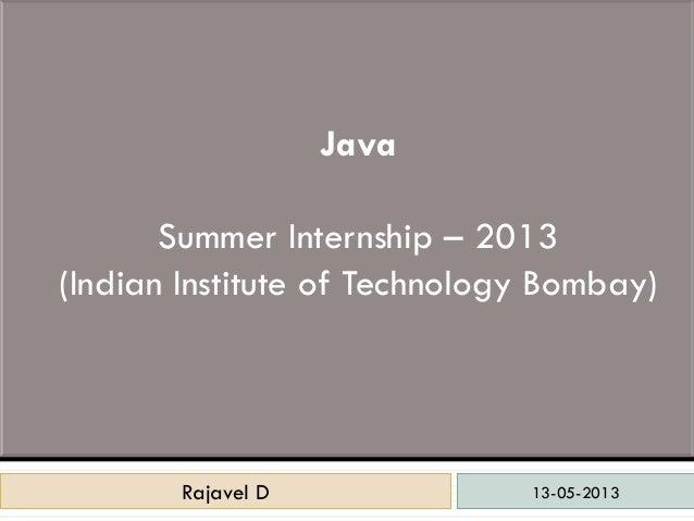 13-05-2013Rajavel DRajavel DJavaSummer Internship – 2013(Indian Institute of Technology Bombay)