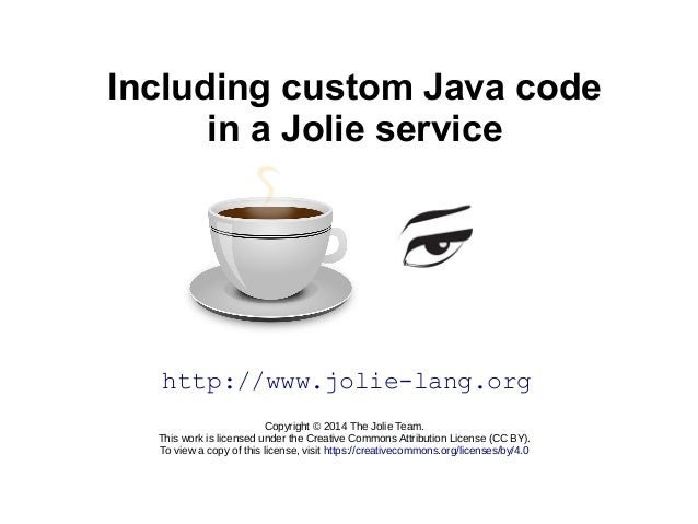 Including custom Java code  in a Jolie service  http://www.jolie-lang.org  Copyright © 2014 The Jolie Team.  This work is ...
