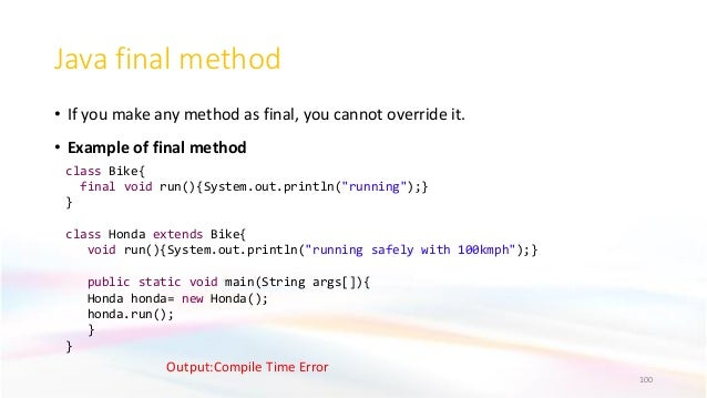 Java final method • If you make any method as final, you cannot override it. • Example of final method 100 class Bike{ fin...