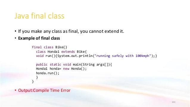 Java final class • If you make any class as final, you cannot extend it. • Example of final class • Output:Compile Time Er...